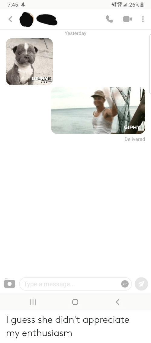 Gif, Appreciate, and Giphy: 26%  7:45  Yesterday  GIPHY  Delivered  Type a message...  GIF I guess she didn't appreciate my enthusiasm