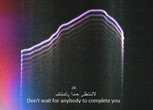 You, For, and Wait: 26  Don't wait for anybody to complete you