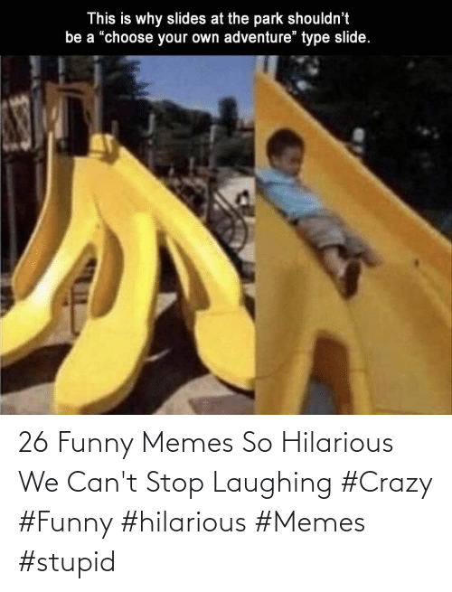Crazy, Funny, and Memes: 26 Funny Memes So Hilarious We Can't Stop Laughing  #Crazy #Funny #hilarious #Memes #stupid