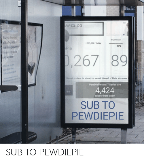 Chat, Today, and Pie: 26355 Today  17%  Pie  267 89  Send Irules in chat to read them! This stream  PewDiePie and T-Series are  4,424  ES  subscribers apart  SUB TO  PEWDIEPIE  2 SUB TO PEWDIEPIE