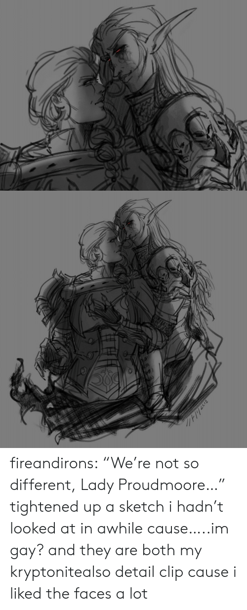 """Tumblr, Blog, and Im Gay: 27//1 fireandirons:  """"We're not so different, Lady Proudmoore…"""" tightened up a sketch i hadn't looked at in awhile cause…..im gay? and they are both my kryptonitealso detail clip cause i liked the faces a lot"""