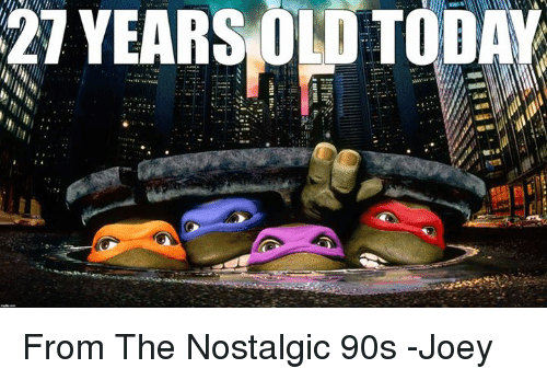 Memes, 90's, and 🤖: 27 YEARS DI TODA From The Nostalgic 90s  -Joey