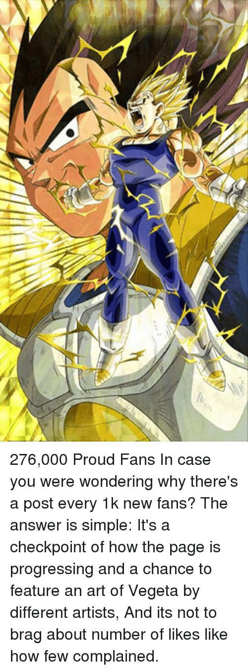 Memes, 🤖, and Checkpoint: 276,000 Proud Fans  In case you were wondering why there's a post every 1k new fans?  The answer is simple:  It's a checkpoint of how the page is progressing and a chance to feature an art of Vegeta by different artists, And its not to brag about number of likes like how few complained.