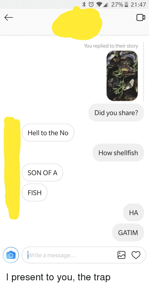 Trap, Fish, and Hell: * .. 2796 21:47  You replied to their story  Did you share?  Hell to the No  How shellfish  SON OFA  FISH  HA  GATIM  Write a message...