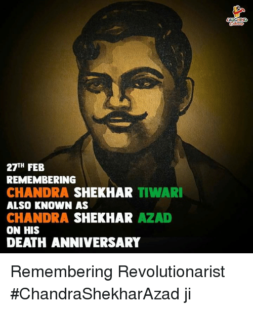 Death, Indianpeoplefacebook, and Anniversary: 27TH FEB  REMEMBERING  CHANDRA SHEKHAR TIWAR  ALSO KNOWN AS  CHANDRA SHEKHAR AZAD  ON HIS  DEATH ANNIVERSARY Remembering Revolutionarist #ChandraShekharAzad ji