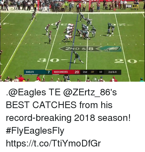 Philadelphia Eagles, Memes, and Nfl: 28  FOX  NFL  2ND& 8  EAGLES  7 BUCCANEERS 20 2nd :37 10 2nd & 8 .@Eagles TE @ZErtz_86's BEST CATCHES from his record-breaking 2018 season!   #FlyEaglesFly https://t.co/TtiYmoDfGr