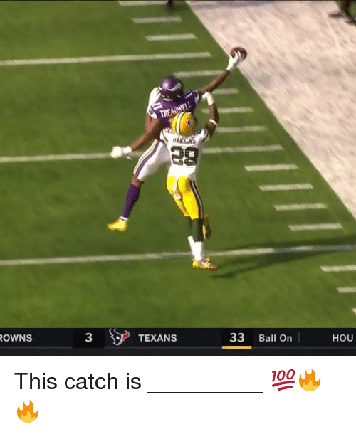 Memes, Texans, and 🤖: 28  OWNS  3  TEXANS  33 Ball On  HOU This catch is _________ 💯🔥🔥