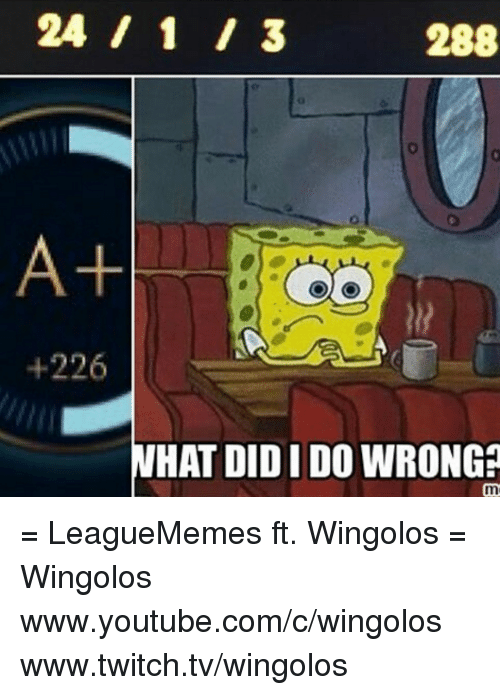 Memes, 🤖, and Twitches: 288  +226  WHAT DIDIDO WRONG = LeagueMemes ft. Wingolos =  Wingolos www.youtube.com/c/wingolos www.twitch.tv/wingolos