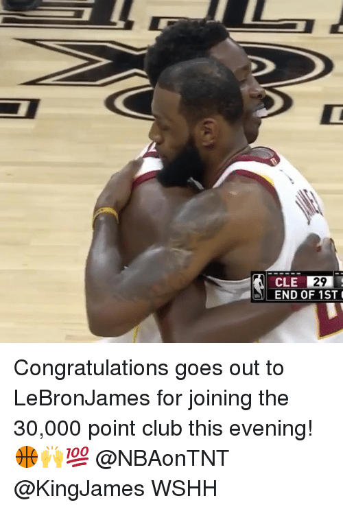 Club, Memes, and Wshh: 29  END OF 1ST Congratulations goes out to LeBronJames for joining the 30,000 point club this evening! 🏀🙌💯 @NBAonTNT @KingJames WSHH