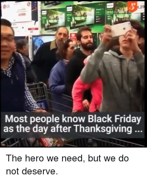 29 Most People Know Black Friday As The Day After Thanksgiving Black Friday Meme On Me Me