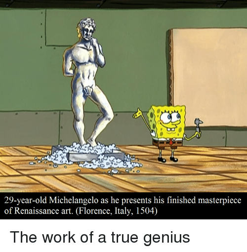 Michelangelo, SpongeBob, and True: 29-year-old Michelangelo as he presents his finished masterpiece  of Renaissance art. Florence, Italy, 1504) The work of a true genius