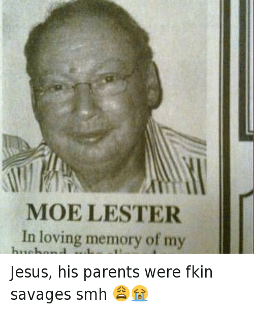 Jesus, his parents were fkin savages smh 😩😭: MOE LESTER  In loving memory of my Jesus, his parents were fkin savages smh 😩😭