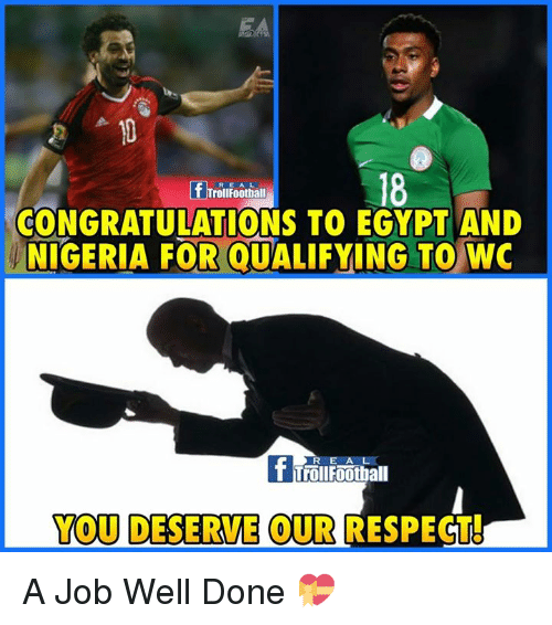 Memes, Respect, and Congratulations: 2A  18  REA L  rollFootball  CONGRATULATIONS TO EGYPT AND  NIGERIA FOR QUALIFYING TO WO  REA L  YOU DESERVE OUR RESPECT! A Job Well Done 💝