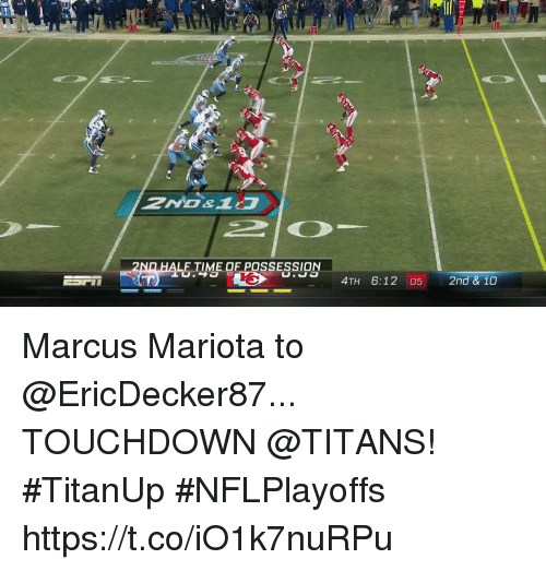 Memes, Time, and 🤖: 2B  it  10  30  20  TIME OF POSSESSION  612 0828 0  4TH 6:12 05 2nd & 10 Marcus Mariota to @EricDecker87... TOUCHDOWN @TITANS! #TitanUp #NFLPlayoffs https://t.co/iO1k7nuRPu