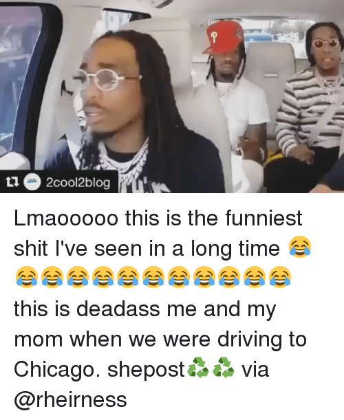 Chicago, Driving, and Memes: 2cool2blog Lmaooooo this is the funniest shit I've seen in a long time 😂😂😂😂😂😂😂😂😂😂😂😂 this is deadass me and my mom when we were driving to Chicago. shepost♻♻ via @rheirness