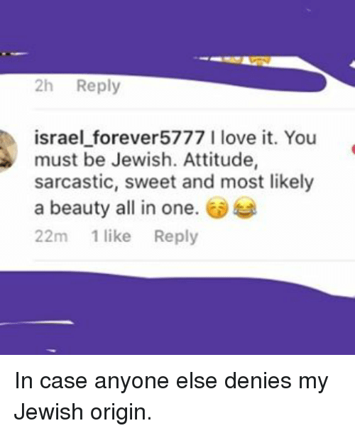 2h Reply Israel Forever5777 I Love It You Must Be Jewish
