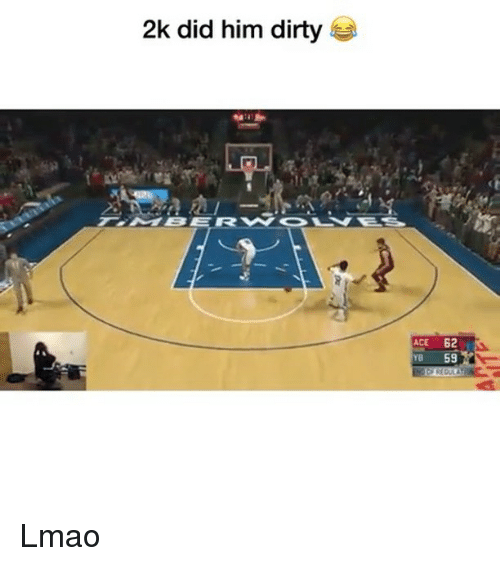 Funny, Lmao, and Dirty: 2k did him dirty  ACE 62  Y8 59 Lmao