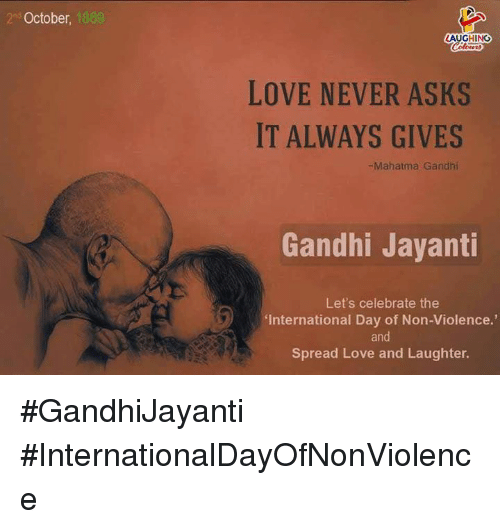Love, Mahatma Gandhi, and International: 2n October, 18  2rd  AUGHING  LOVE NEVER ASKS  IT ALWAYS GIVES  -Mahatma Gandhi  淫。  Gandhi Jayanti  Let's celebrate the  International Day of Non-Violence.'  and  Spread Love and Laughter. #GandhiJayanti #InternationalDayOfNonViolence