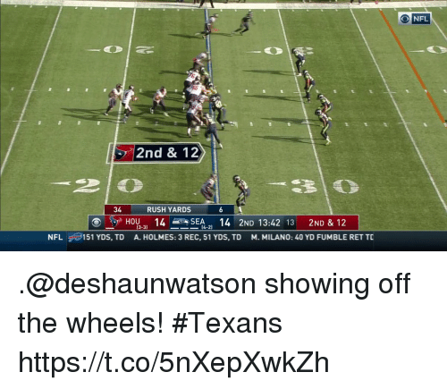 Memes, Nfl, and Rush: 2nd &12  34  RUSH YARDS  3-3)  NFL  151 YDS, TD  A. HOLMES: 3 REC, 51 YDS, TD  M. MILANO: 40 YD FUMBLE RET TD .@deshaunwatson showing off the wheels! #Texans https://t.co/5nXepXwkZh
