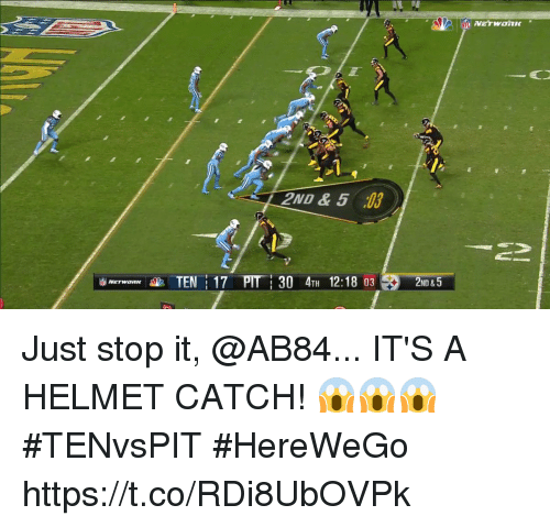 Memes, 🤖, and Pit: 2ND &5 0  TEN 17 PIT 30 4TH 12:18 03  2N &5  2ND &5 Just stop it, @AB84...  IT'S A HELMET CATCH! 😱😱😱  #TENvsPIT #HereWeGo https://t.co/RDi8UbOVPk