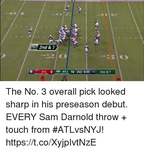 Memes, 🤖, and Sharp: 2nd & 7  210  3 O  ATL O  NYJ 10 2ND 8:05 10| 2ND & 7  2 The No. 3 overall pick looked sharp in his preseason debut.  EVERY Sam Darnold throw + touch from #ATLvsNYJ! https://t.co/XyjpIvtNzE