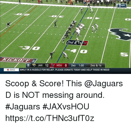 Sizzle: 2nd  KICKOFF  JAX 12HOU O 2ND 1:00 2ND & 16  -  AMILY IN A HUDDLE FOR RELIEF. PLEASE DONATE TODAY AND HELP THOSE IN NEED  Red Cross Scoop & Score!  This @Jaguars D is NOT messing around. #Jaguars #JAXvsHOU https://t.co/THNc3ufT0z