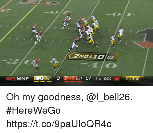 Memes, 🤖, and Pit: 2NDe10 03  MNF  PIT 3  CIN 173RD 9:09 03 2nd 8-10 Oh my goodness, @l_bell26. #HereWeGo https://t.co/9paUIoQR4c