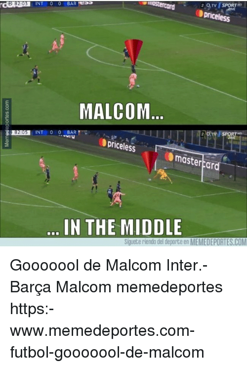 Memes, The Middle, and Barca: 2QTV SPORT HD  priceless  INT 0 0 BAR  MALCOM  SPOR  8205 INT 0 BAR  priceless  mastertar  IN THE MIDDLE  Siguete riendo del deporte en MEMEDEPORTES.COM Gooooool de Malcom Inter.-Barça Malcom memedeportes https:-www.memedeportes.com-futbol-gooooool-de-malcom