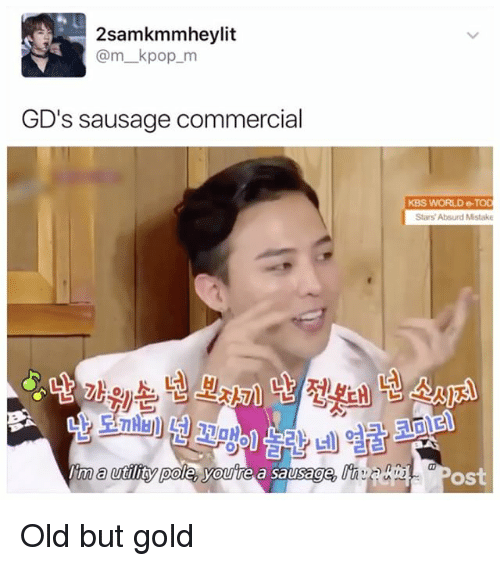 Memes, Stars, and World: 2samkmmheylit  @m kpop m  GD's sausage commercial  KBS WORLD e-TOD  Stars Absurd Mistake  A Old but gold