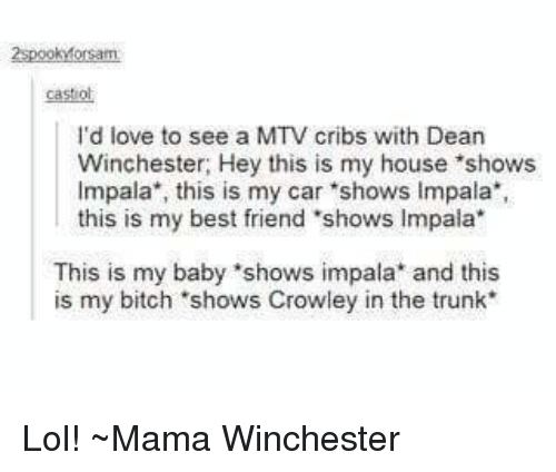 2spookMorsam Cast Ol I'd Love to See a MTV Cribs With Dean