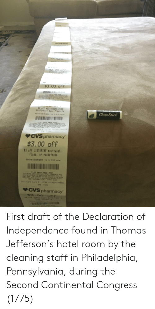 Thomas Jefferson, Declaration of Independence, and Hotel: $3.00 off  Chap Stick  CVS pharmacy  $3.00 off  CVS pharmacy First draft of the Declaration of Independence found in Thomas Jefferson's hotel room by the cleaning staff in Philadelphia, Pennsylvania, during the Second Continental Congress (1775)