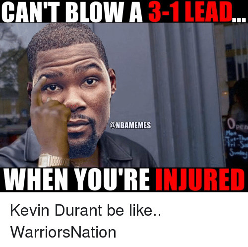 3-1 LEAD CAN'T BLOW A WHEN YOU'RE IN CURED Kevin Durant Be