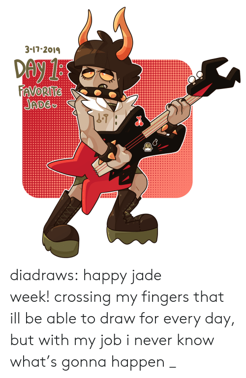 Target, Tumblr, and Blog: 3-17-201  ADE diadraws:  happy jade week! crossing my fingers that ill be able to draw for every day, but with my job i never know what's gonna happen _