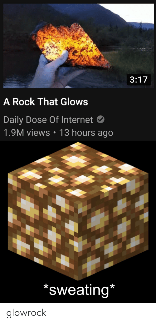 Internet, Rock, and Dose: 3:17  A Rock That Glows  Daily Dose Of Internet  1.9M views: 13 hours ago  'sweating* glowrock