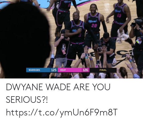 Dwyane Wade, Memes, and Heat: 3  20  125 HEAT  126  FINAL  WARRIORS DWYANE WADE ARE YOU SERIOUS?! https://t.co/ymUn6F9m8T