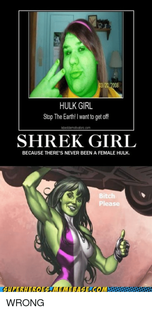 320 Hulk Girl Stop The Earth I Want To Get Of Shrek Girl Because