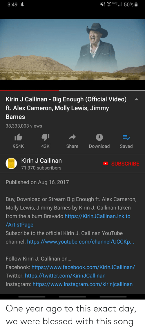 Blessed, Facebook, and Instagram: 3:49  Kirin J Callinan - Big Enough (Official Video) -  ft. Alex Cameron, Molly Lewis, Jimmy  Barnes  38,333,003 views  954K  43K  Share DownloadSaved  Kirin J Callinan  71,370 subscribers  SUBSCRIBE  Published on Aug 16, 2017  Buy, Download or Stream Big Enough ft. Alex Cameron,  Molly Lewis, Jimmy Barnes by Kirin J. Callinan taken  from the album Bravado https://KirinJCallinan.Ink.to  /ArtistPage  Subscribe to the official Kirin J. Callinan YouTube  channel: https://www.youtube.com/channel/UCCKp  Follow Kirin J. Callinan on  Facebook: https://www.facebook.com/KirinJCallinan/  Twitter: https://twitter.com/KirinJCallinan  Instagram: https://www.instagram.com/kirinjcallinan One year ago to this exact day, we were blessed with this song