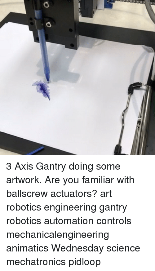 3 Axis Gantry Doing Some Artwork Are You Familiar With