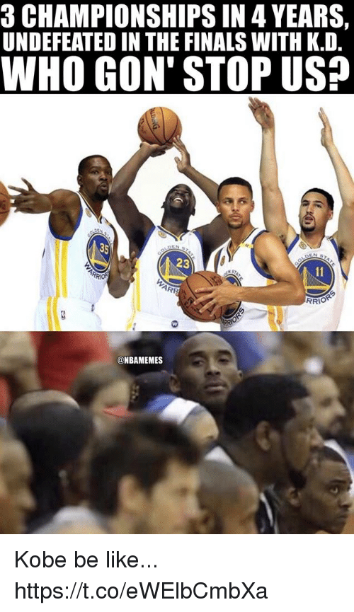 Be Like, Finals, and Memes: 3 CHAMPIONSHIPS IN 4 YEARS,  UNDEFEATED IN THE FINALS WITH K.D  WHO GON' STOP USA  23  RRIO  @NBAMEMES Kobe be like... https://t.co/eWElbCmbXa