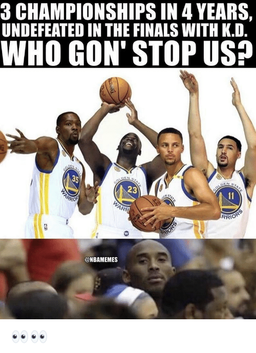 Finals, Nba, and Undefeated: 3 CHAMPIONSHIPS IN 4 YEARS,  UNDEFEATED IN THE FINALS WITH K.D.  WHO GON' STOP US?  23  RRIO  @NBAMEMES 👀👀
