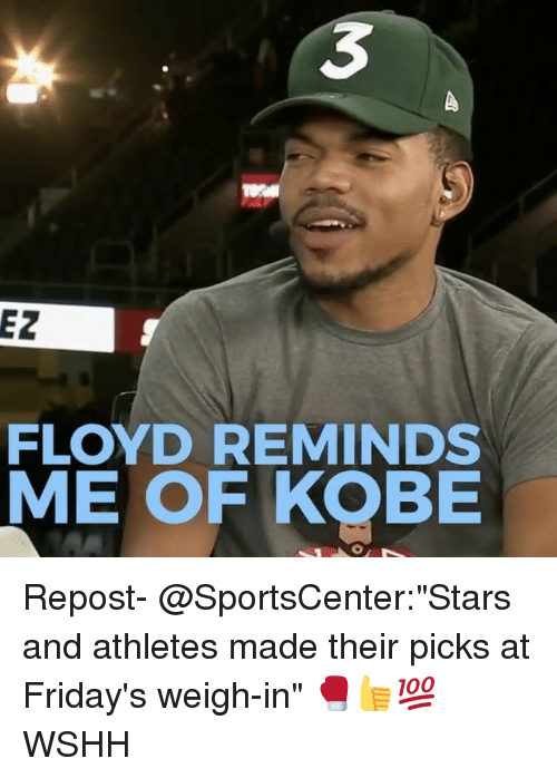 "Memes, SportsCenter, and Wshh: 3  EZ  FLOYD REMINDS  ME OF KOBE Repost- @SportsCenter:""Stars and athletes made their picks at Friday's weigh-in"" 🥊👍💯 WSHH"
