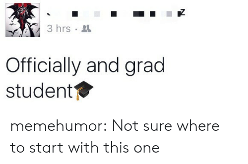 Tumblr, Blog, and Http: 3 hrs  Officially and grad  student memehumor:  Not sure where to start with this one