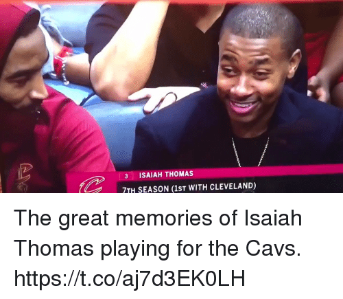 Cavs, Memes, and Cleveland: 3 ISAIAH THOMAS  7TH SEASON (1st WITH CLEVELAND) The great memories of Isaiah Thomas playing for the Cavs. https://t.co/aj7d3EK0LH