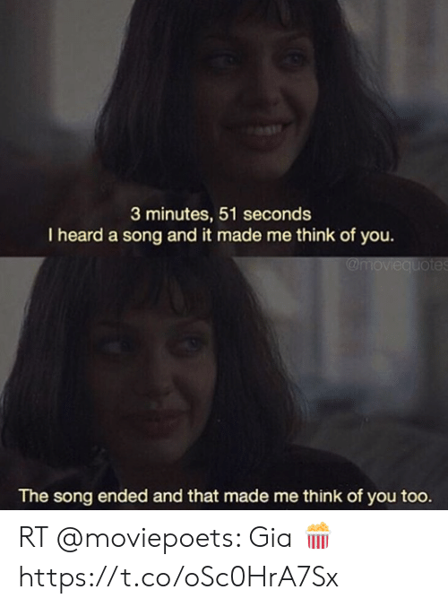 Memes, A Song, and 🤖: 3 minutes, 51 seconds  I heard a song and it made me think of you.  The song ended and that made me think of you too. RT @moviepoets: Gia 🍿 https://t.co/oSc0HrA7Sx