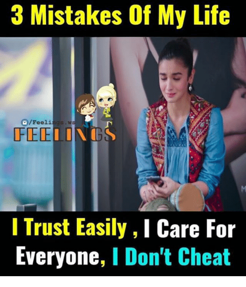 Life, Memes, and Mistakes: 3 Mistakes Of My Life  G /Feeli  gs.ws  FEE  I Trust Easily ,ICare For  Everyone  I Don't Cheat