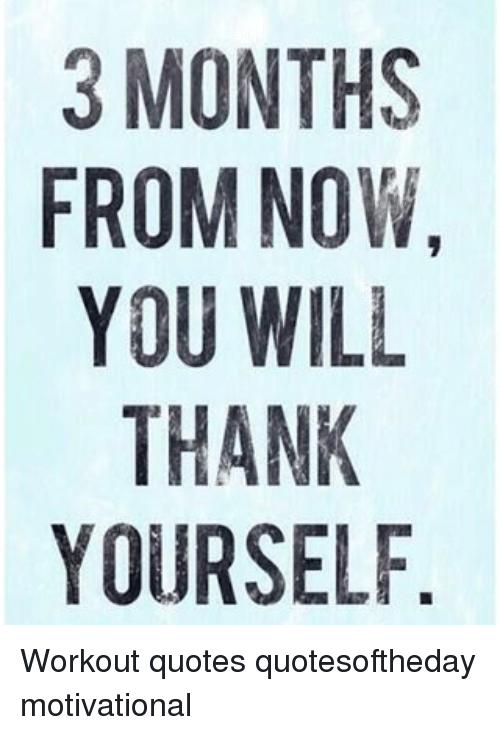 Workout Quotes Classy 48 MONTHS FROM NOW YOU WILL THANK YOURSELF Workout Quotes
