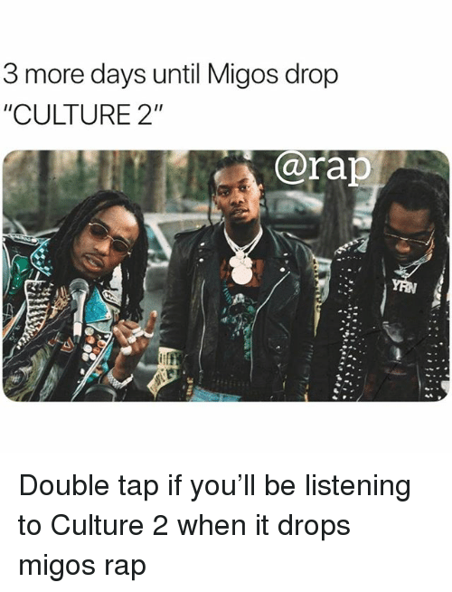 """Memes, Migos, and Rap: 3 more days until Migos drop  """"CULTURE 2""""  @rap Double tap if you'll be listening to Culture 2 when it drops migos rap"""