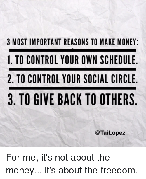 3 most important reasons to make money 1 to control your own