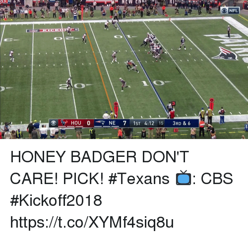 Memes, Nfl, and Cbs: 3  NFL  3  esp HOU0  NE 7 IST 4:12 15 3RD & 6 HONEY BADGER DON'T CARE!   PICK! #Texans  📺: CBS #Kickoff2018 https://t.co/XYMf4siq8u