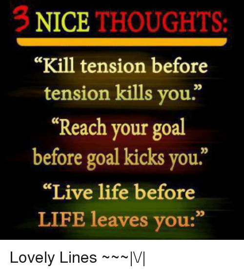 3 Nice Thoughts Kill Tension Before Tension Kills You Reach Your